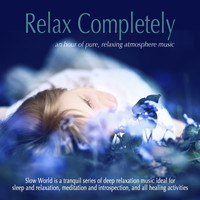 Slow World - Relax Completely: An Hour of Pure, Relaxing Atmosphere Music