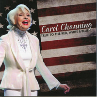 Carol Channing - True to the Red, White &  Blue