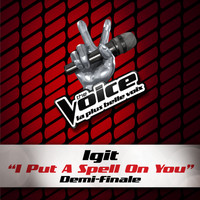Igit - I Put A Spell On You - The Voice 3