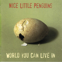 Nice Little Penguins - World You Can Live In