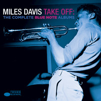 Miles Davis - Take Off: The Complete Blue Note Albums