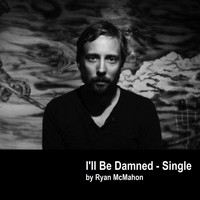 Ryan McMahon - I'll Be Damned
