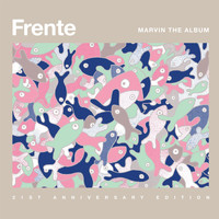 Frente! - Marvin The Album - 21st Anniversary Edition (Deluxe Edition)