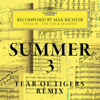 Max Richter - Summer 3 - Recomposed By Max Richter - Vivaldi: The Four Seasons (Fear Of Tigers Remix)