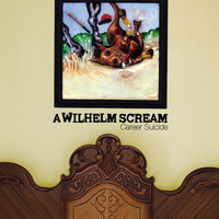 A Wilhelm Scream - Career Suicide (Explicit)