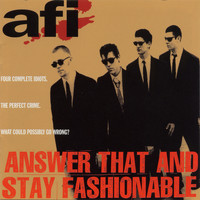 AFI - Answer That And Stay Fashionable (Explicit)