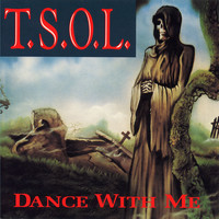 T.S.O.L. - Dance With Me (Explicit)