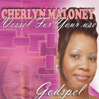 Cherlyn Maloney - Vessel For Your Use