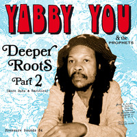 Yabby You & The Prophets - Deeper Roots Part 2 (More Dubs & Rarities)