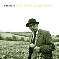 The Pale - What Would The Smiths Do?