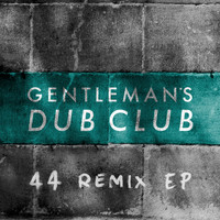Gentleman's Dub Club - FOURtyFOUR Remixes