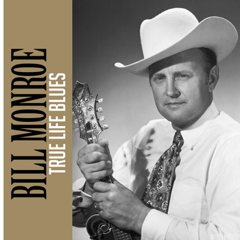 Bill Monroe - True Life Blues