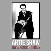 Artie Shaw - These Foolish Things
