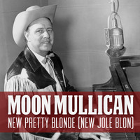 Moon Mullican - New Pretty Blonde (New Jole Blon)