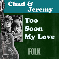 Chad & Jeremy - Too Soon My Love