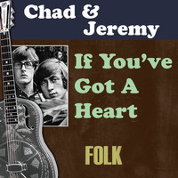 Chad & Jeremy - If You've Got a Heart