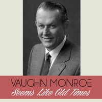 Vaughn Monroe - Seems Like Old Times