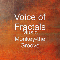 Voice of Fractals - Music Monkey-the Groove