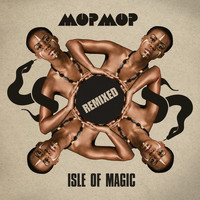Mop Mop - Isle Of Magic - Remixed