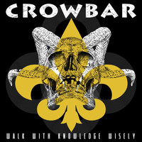 Crowbar - Walk With Knowledge Wisely