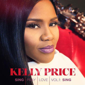 Kelly Price - Sing Pray Love Vol. 1: Sing