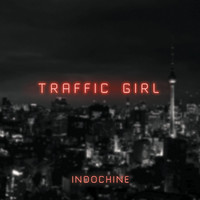 Indochine - Traffic Girl (The Pop Mix by Nicola Sirkis [Radio Edit])