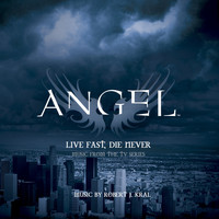 "Robert J. Kral - Live Fast, Die Never (Music from the TV Series ""Angel"")"