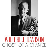 Wild Bill Davison - Ghost of a Chance