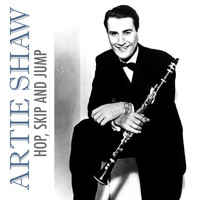 Artie Shaw - Hop, Skip and Jump