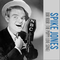 Spike Jones - Our Hour (The Puppy Love Song)