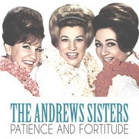 The Andrews Sisters - Patience and Fortitude