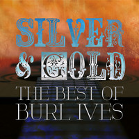 Burl Ives - Silver and Gold: The Best of Burl Ives