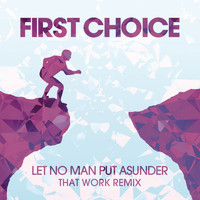 First Choice - Let No Man Put Asunder (That Work Remix)