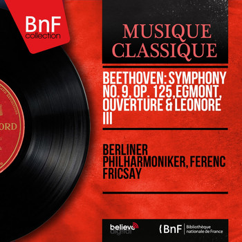 Beethoven: Symphony No  9, Op  125, Egmont, Ouverture & Leonore III