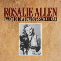 Rosalie Allen - I Want to Be a Cowboy's Sweetheart