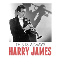 Harry James - This Is Always