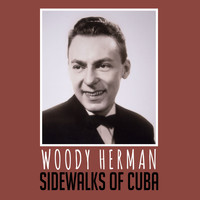 Woody Herman - Sidewalks of Cuba