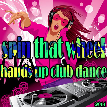 Various Artists - Spin That Wheel, Hands Up Club Dance 2014 (Electro and Ibiza House Hits [Explicit])