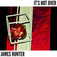 James Hunter - It's Not Over