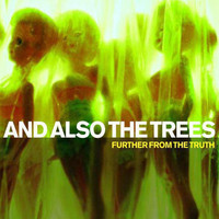 And Also the Trees - Further from the Truth