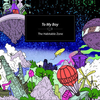 to my boy - The Habitable Zone