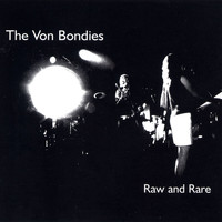 The Von Bondies - Raw And Rare