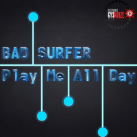 Bad Surfer - Play Me All Day