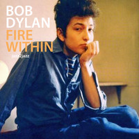 Bob Dylan - Fire Within
