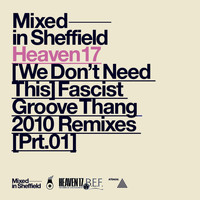 Heaven 17 - (We Don't Need This) Fascist Groove Thang [2010 Remixes Part One]