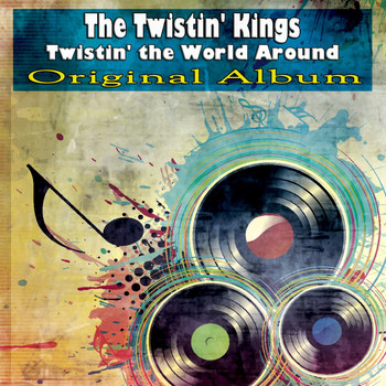 The Twistin' Kings - Twistin' the World Around (Original Album)