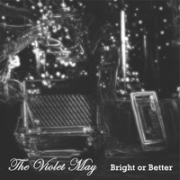 The Violet May - Bright Or Better/This Crowd Is Overcrowded