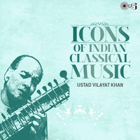 Ustad Vilayat Khan - Icons of Indian Classical Music: Ustad Vilayat Khan