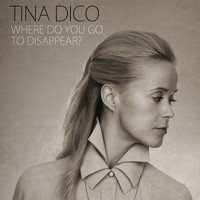 Tina Dico - Where Do You Go to Disappear ?