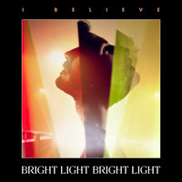 Bright Light Bright Light - I Believe